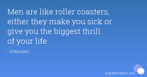 Men are like RollerCoasters